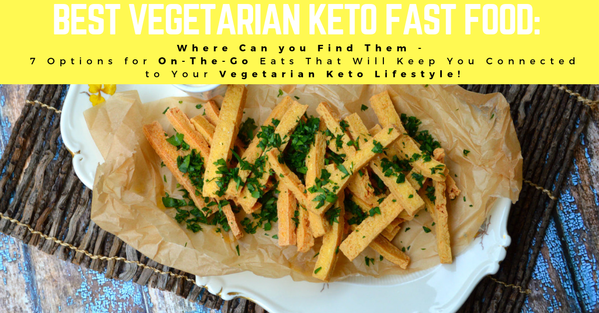 Best Vegetarian Keto Fast Food Where Can You Find Them Seven