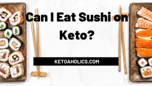 Can I Eat Sushi on Keto?